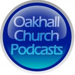 Listen to Oakhall Church Podcasts